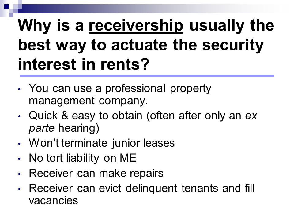 Why is a receivership usually the best way to actuate the security interest in rents.