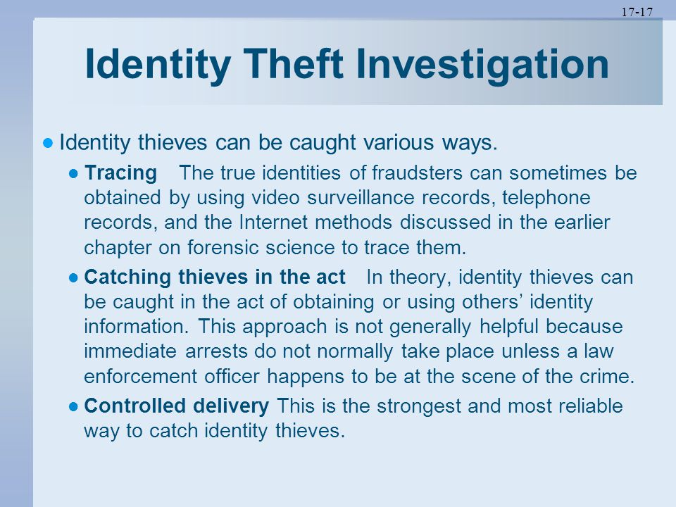 17-17 Identity Theft Investigation Identity thieves can be caught various ways.