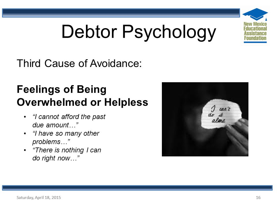 "Saturday, April 18, 201516Saturday, April 18, 201516 Debtor Psychology ""I cannot afford the past due amount…"" ""I have so many other problems…"" ""There"