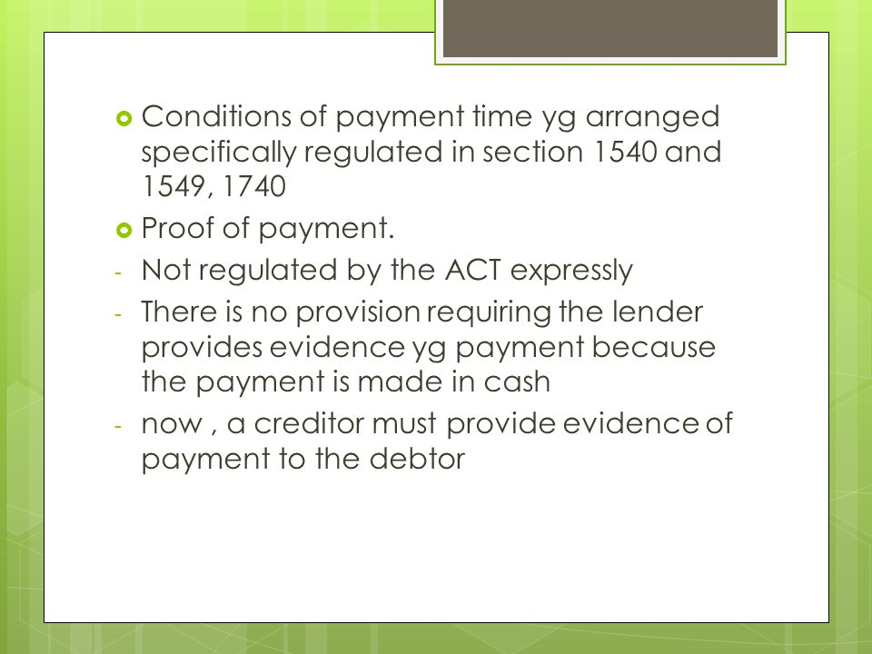  Conditions of payment time yg arranged specifically regulated in section 1540 and 1549, 1740  Proof of payment.