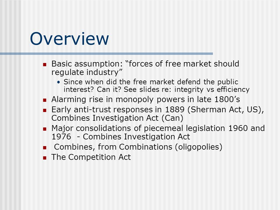 Overview Basic assumption: forces of free market should regulate industry Since when did the free market defend the public interest.