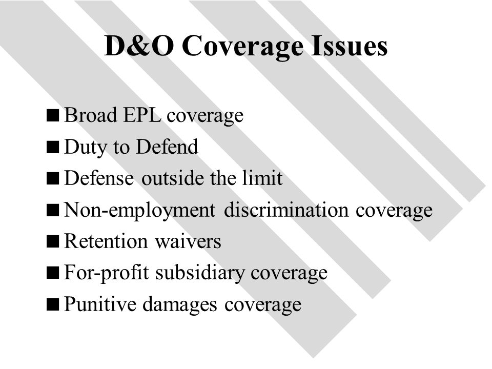 45 D&O Coverage Issues  Broad EPL coverage  Duty to Defend  Defense outside the limit  Non-employment discrimination coverage  Retention waivers  For-profit subsidiary coverage  Punitive damages coverage