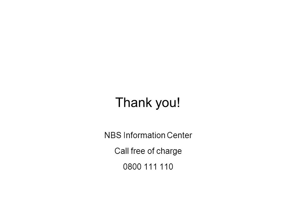 Thank you! NBS Information Center Call free of charge 0800 111 110