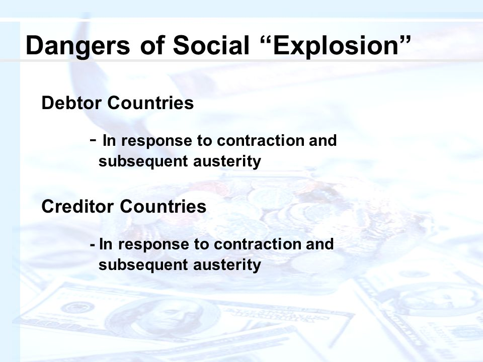 Debtor Countries - In response to contraction and subsequent austerity Creditor Countries - In response to contraction and subsequent austerity Dangers of Social Explosion