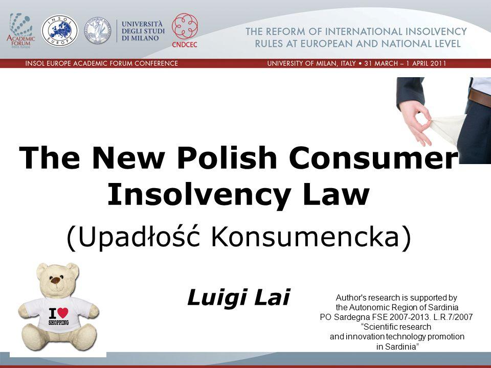 The New Polish Consumer Insolvency Law (Upadłość Konsumencka) Luigi Lai Author s research is supported by the Autonomic Region of Sardinia PO Sardegna FSE 2007-2013.