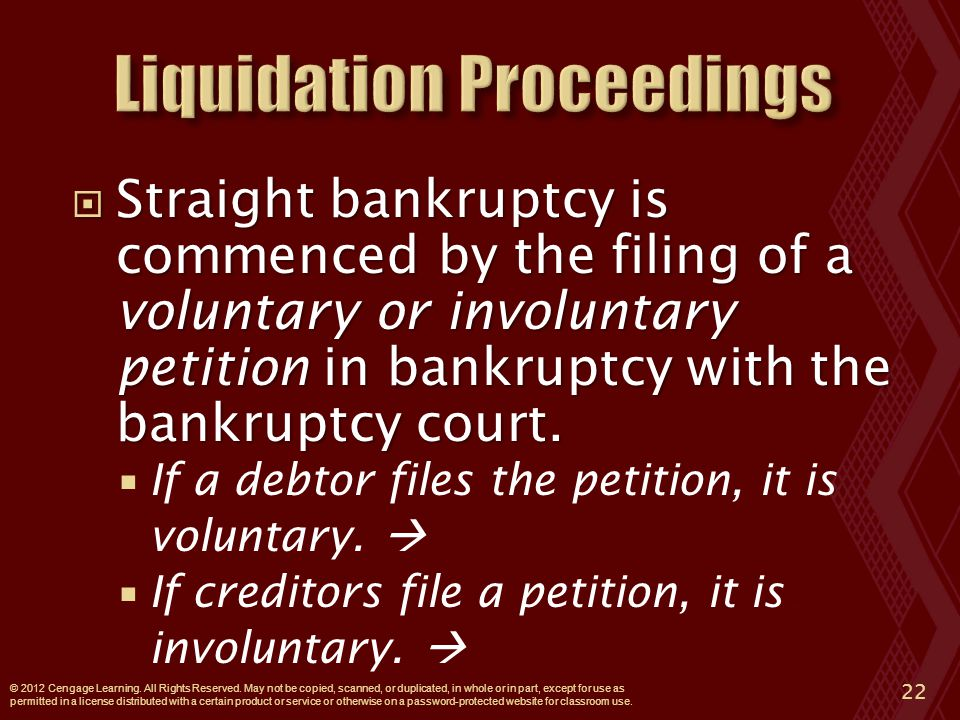  Straight bankruptcy is commenced by the filing of a voluntary or involuntary petition in bankruptcy with the bankruptcy court.
