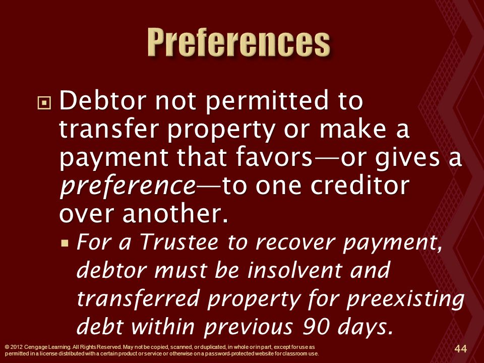  Debtor not permitted to transfer property or make a payment that favors—or gives a preference—to one creditor over another.