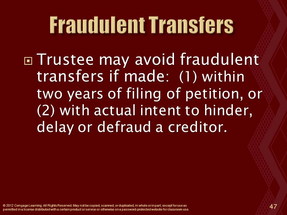  Trustee may avoid fraudulent transfers if made : (1) within two years of filing of petition, or (2) with actual intent to hinder, delay or defraud a creditor.