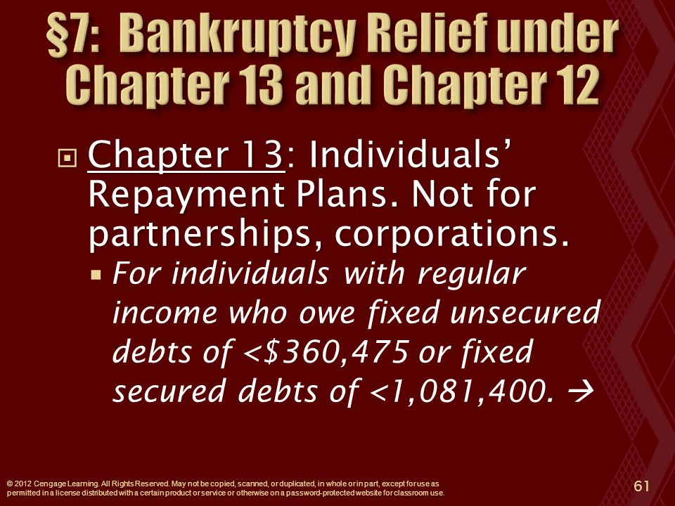  Chapter 13: Individuals' Repayment Plans. Not for partnerships, corporations.