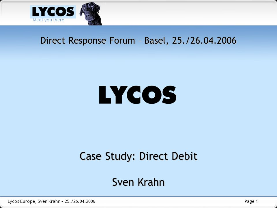 Page 1 Meet you there Lycos Europe, Sven Krahn – 25./26.04.2006 Direct Response Forum – Basel, 25./26.04.2006 Case Study: Direct Debit Sven Krahn