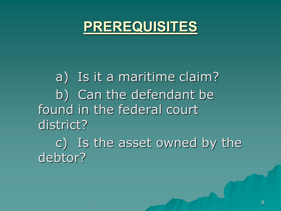 8 PREREQUISITES a) Is it a maritime claim.