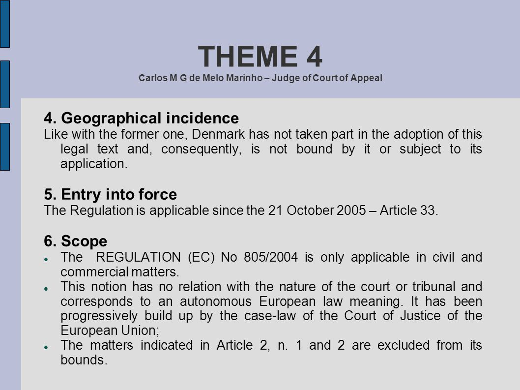 THEME 4 Carlos M G de Melo Marinho – Judge of Court of Appeal 4. Geographical incidence Like with the former one, Denmark has not taken part in the ad