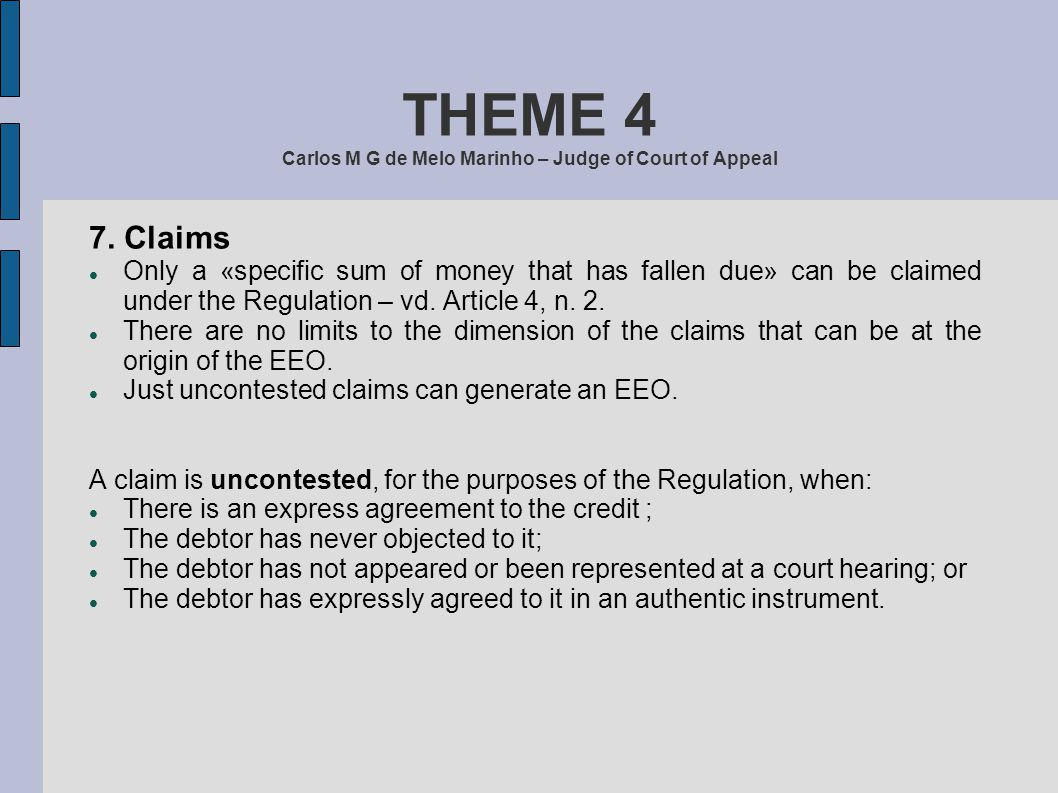 THEME 4 Carlos M G de Melo Marinho – Judge of Court of Appeal 7. Claims Only a «specific sum of money that has fallen due» can be claimed under the Re
