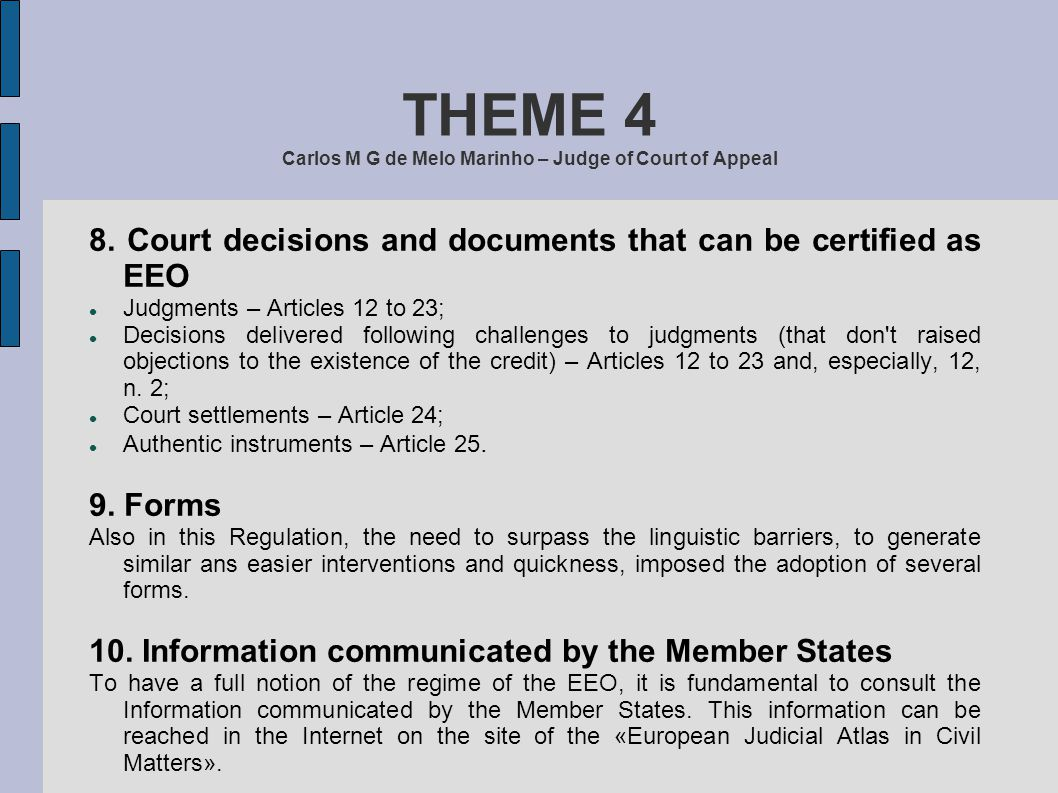 THEME 4 Carlos M G de Melo Marinho – Judge of Court of Appeal 8. Court decisions and documents that can be certified as EEO Judgments – Articles 12 to