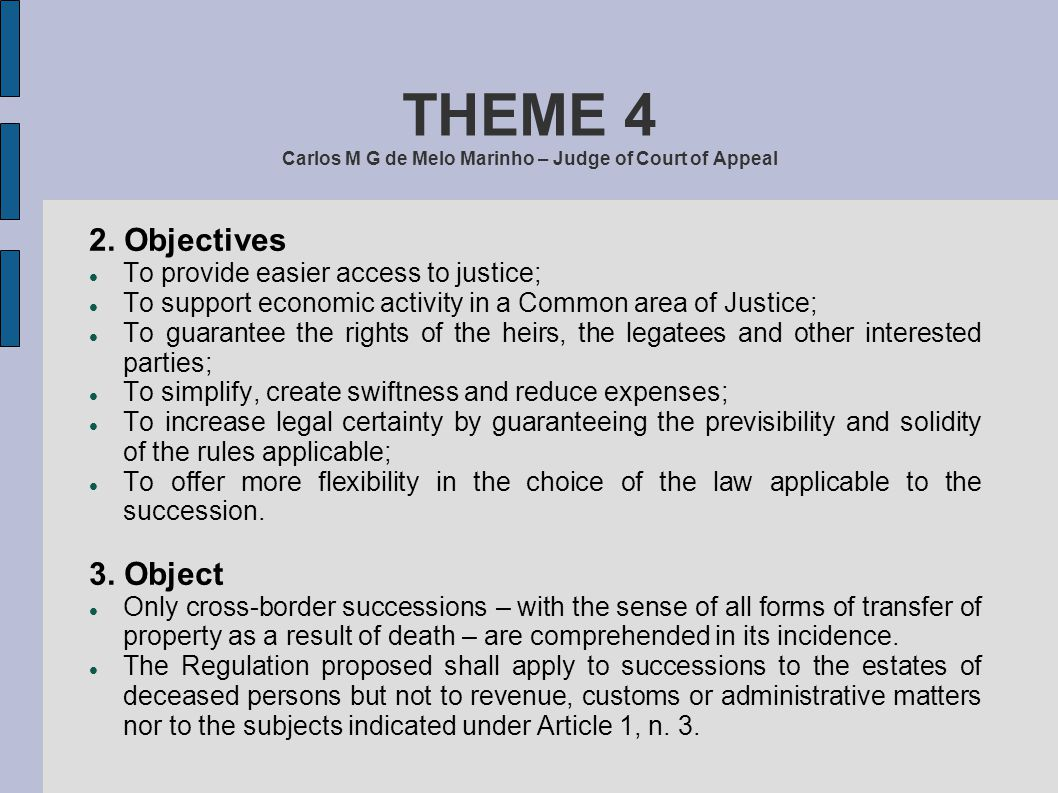 THEME 4 Carlos M G de Melo Marinho – Judge of Court of Appeal 2. Objectives To provide easier access to justice; To support economic activity in a Com