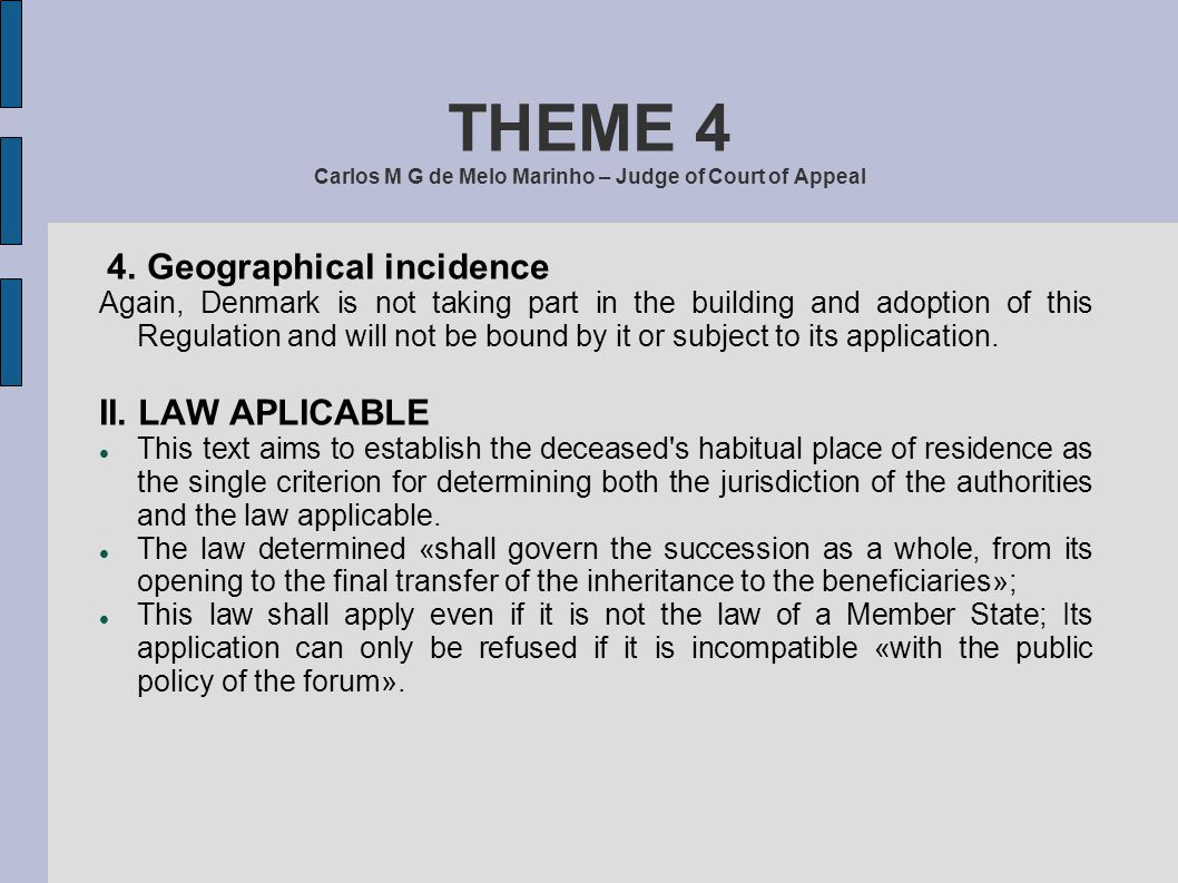 THEME 4 Carlos M G de Melo Marinho – Judge of Court of Appeal 4. Geographical incidence Again, Denmark is not taking part in the building and adoption