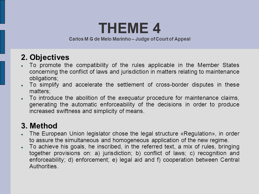 THEME 4 Carlos M G de Melo Marinho – Judge of Court of Appeal 2. Objectives To promote the compatibility of the rules applicable in the Member States