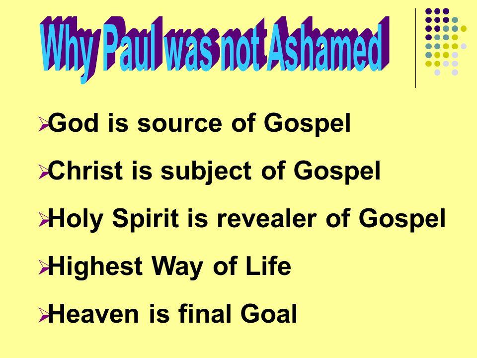  God is source of Gospel  Christ is subject of Gospel  Holy Spirit is revealer of Gospel  Highest Way of Life  Heaven is final Goal
