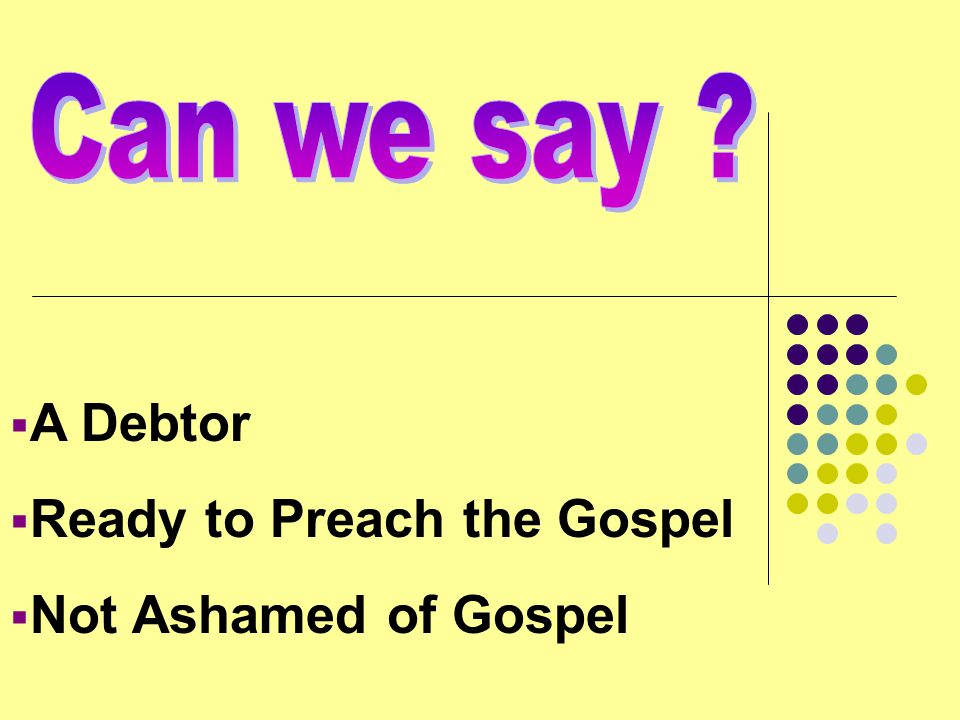  A Debtor  Ready to Preach the Gospel  Not Ashamed of Gospel