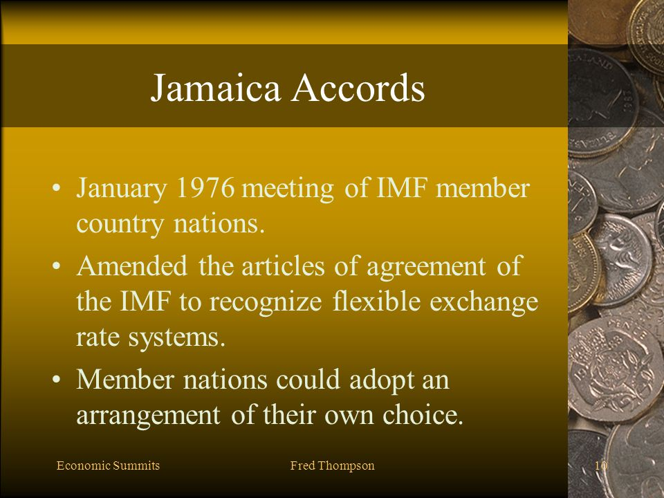 Economic SummitsFred Thompson10 Jamaica Accords January 1976 meeting of IMF member country nations.