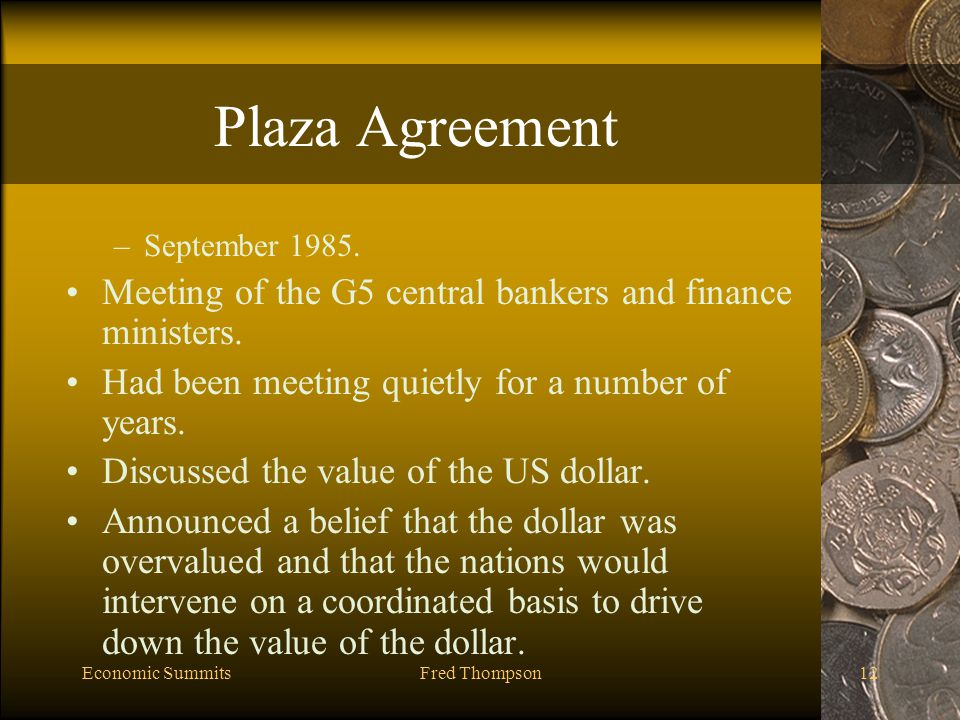 Economic SummitsFred Thompson12 Plaza Agreement –September 1985.