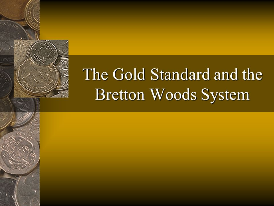The Gold Standard and the Bretton Woods System