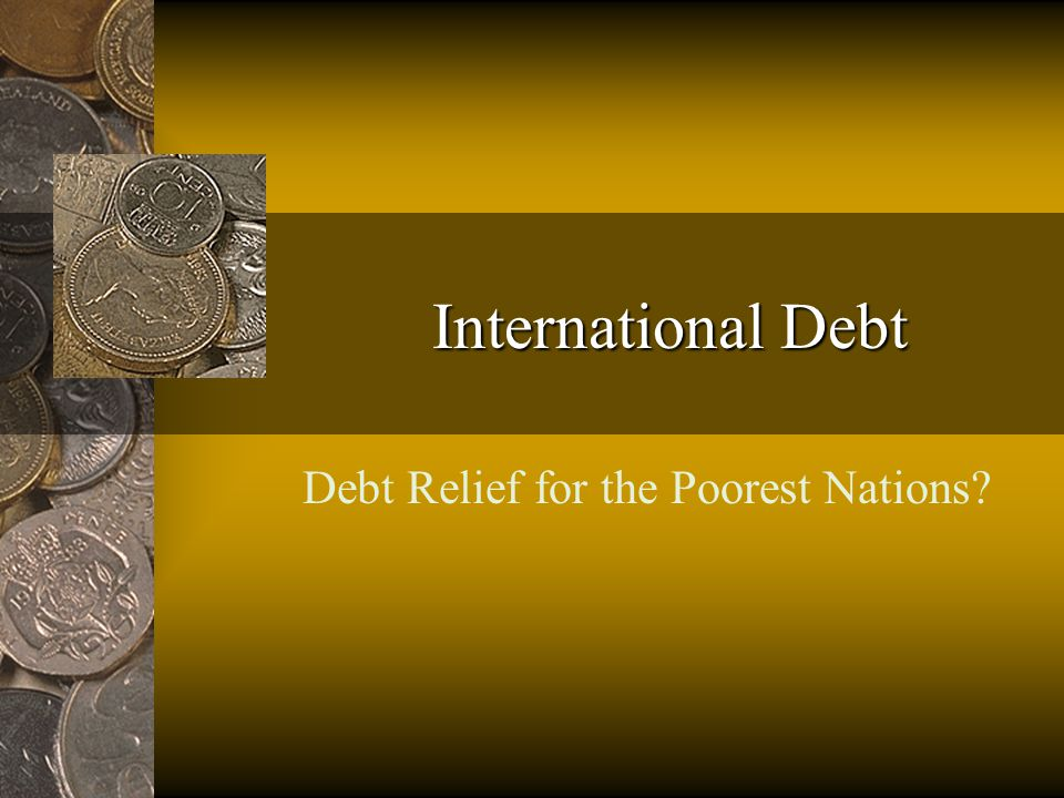 International Debt Debt Relief for the Poorest Nations