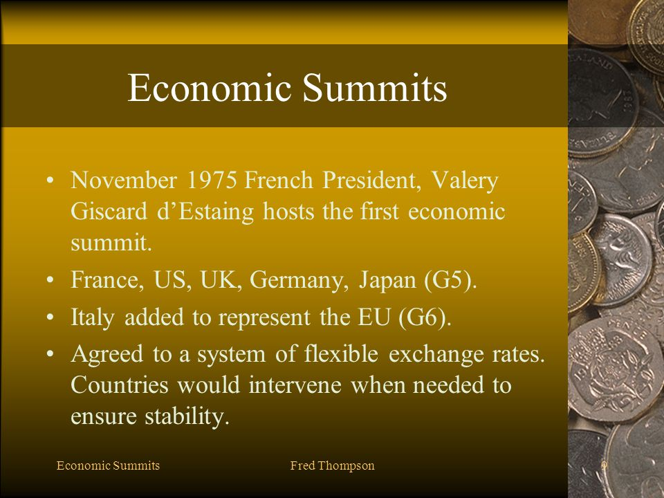 Economic SummitsFred Thompson20 The Bretton Woods System 1944-1971 Forty-four nations participated in the conference.