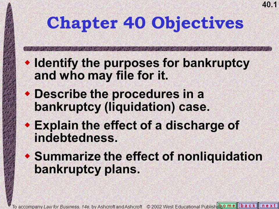 40.1 b a c kn e x t h o m e  Identify the purposes for bankruptcy and who may file for it.