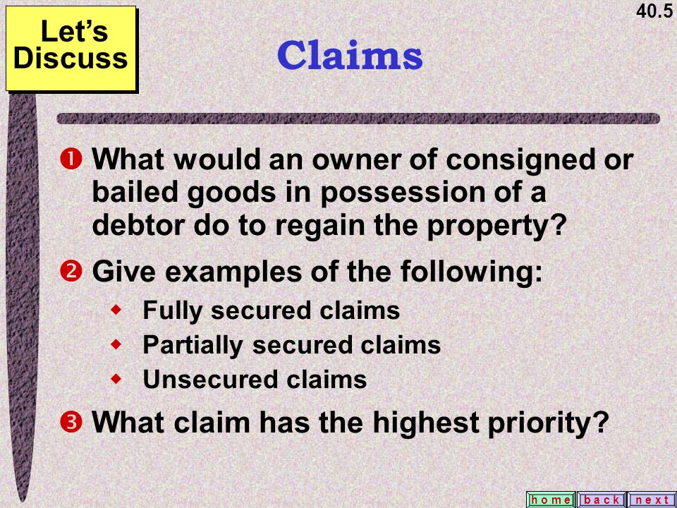 40.5 b a c kn e x t h o m e Claims  What would an owner of consigned or bailed goods in possession of a debtor do to regain the property.