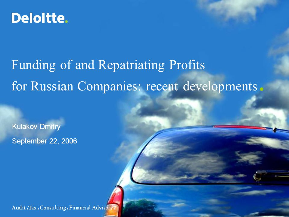 Financing and repatriation tools: hot issues 2 © 2006 Deloitte & Touche Regional Consulting Services Limited Funding and repatriating –Debt financing: interest payments and thin capitalization rules –Equity financing: contribution of assets into charter capital –Liquidation proceeds paid to foreign shareholders Agenda