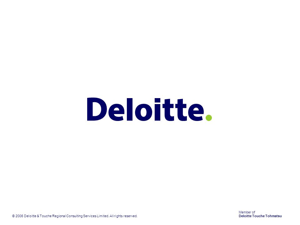 © 2006 Deloitte & Touche Regional Consulting Services Limited.