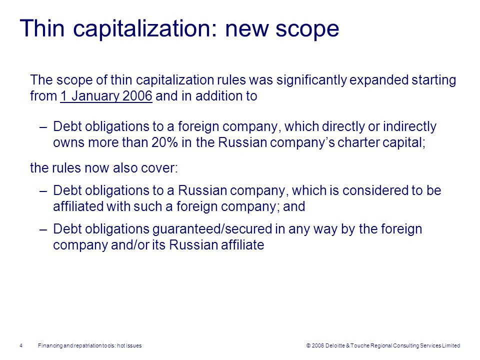 Financing and repatriation tools: hot issues 5 © 2006 Deloitte & Touche Regional Consulting Services Limited 50% New thin capitalization rules: example (1) Foreign Country Russia FLE RLE (debtor) 100% Direct or indirect ownership of more than 20% in the charter capital Debt