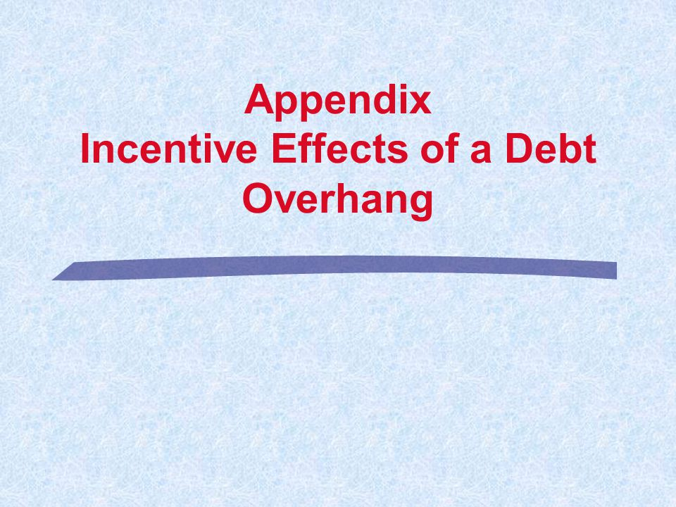 Appendix Incentive Effects of a Debt Overhang