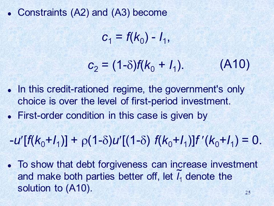 25 l Constraints (A2) and (A3) become c 1 = f(k 0 ) - I 1, c 2 = (1-  )f(k 0 + I 1 ).