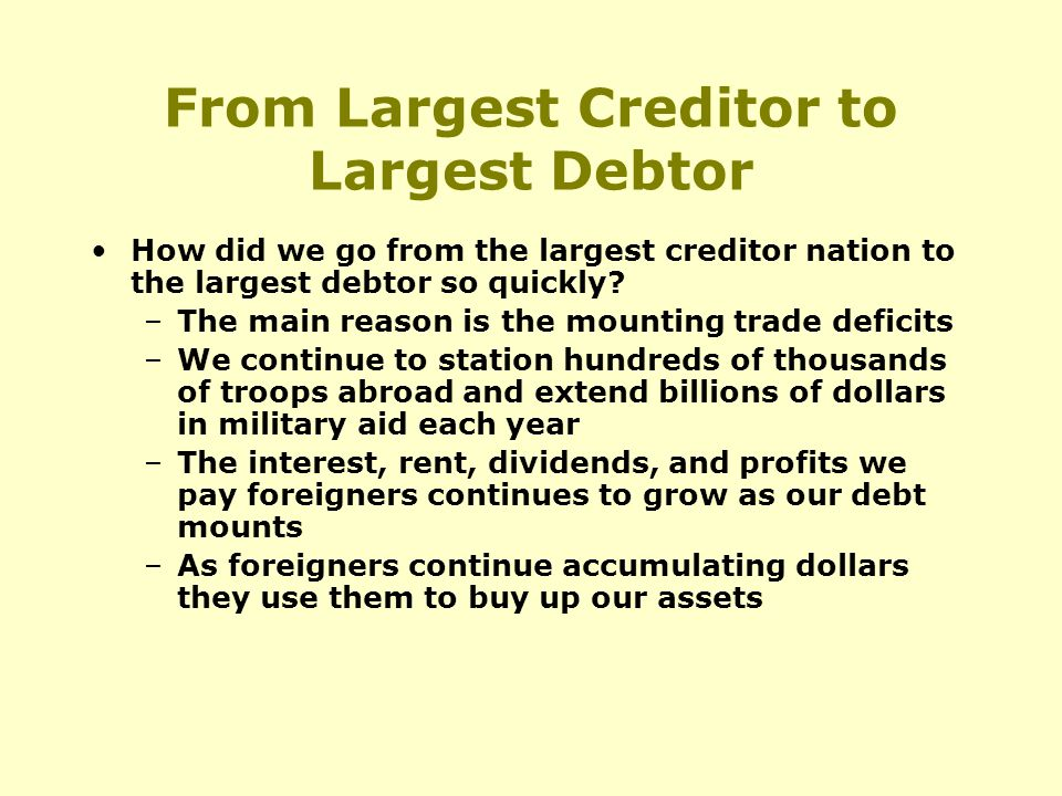 From Largest Creditor to Largest Debtor How did we go from the largest creditor nation to the largest debtor so quickly.