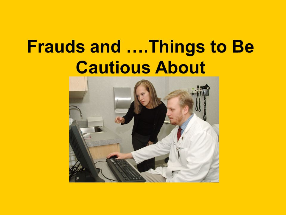 Frauds and ….Things to Be Cautious About