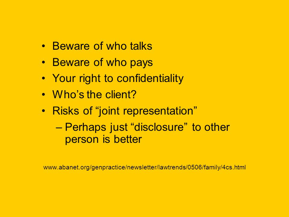 """Beware of who talks Beware of who pays Your right to confidentiality Who's the client? Risks of """"joint representation"""" –Perhaps just """"disclosure"""" to o"""