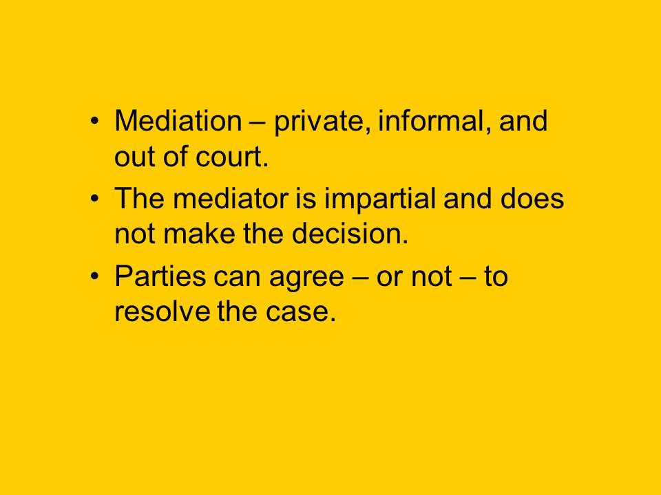 Mediation – private, informal, and out of court.