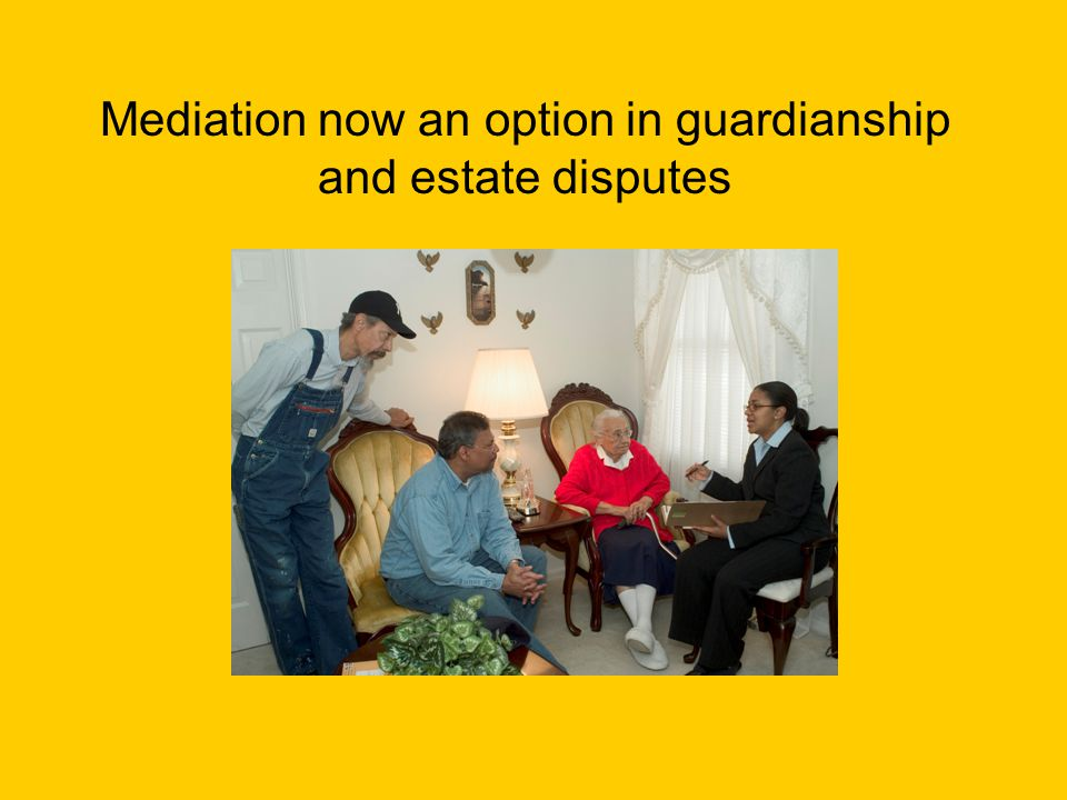 Mediation now an option in guardianship and estate disputes
