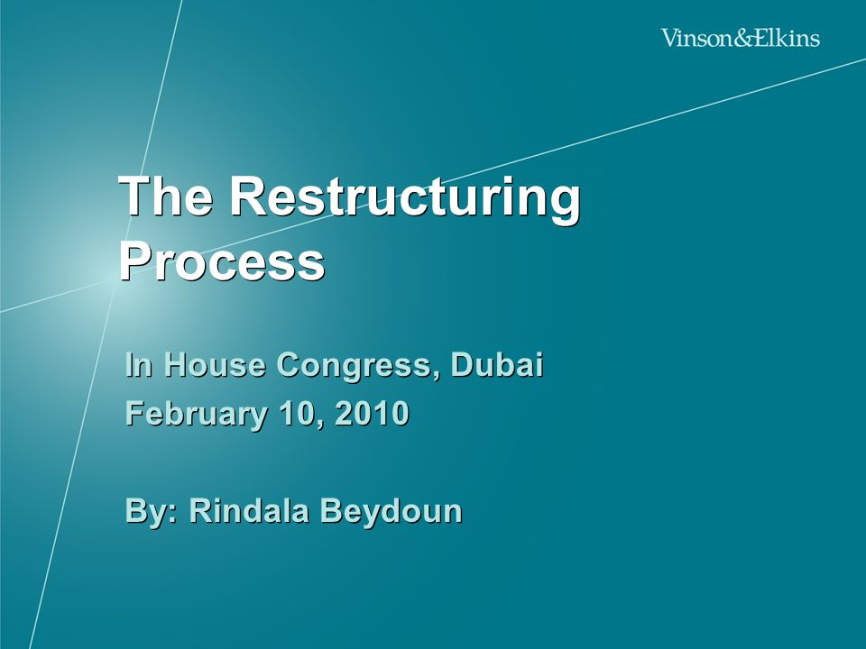 The Restructuring Process In House Congress, Dubai February 10, 2010 By: Rindala Beydoun In House Congress, Dubai February 10, 2010 By: Rindala Beydou
