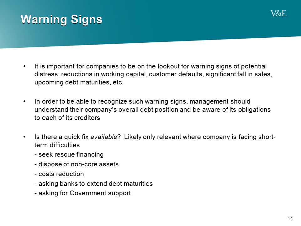 14 Warning Signs It is important for companies to be on the lookout for warning signs of potential distress: reductions in working capital, customer d