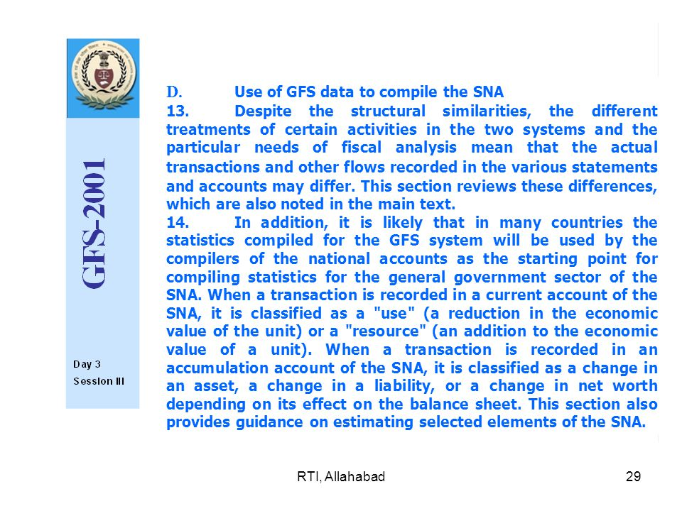 RTI, Allahabad29 D. Use of GFS data to compile the SNA 13.Despite the structural similarities, the different treatments of certain activities in the t