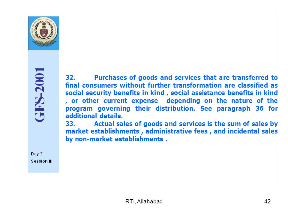 RTI, Allahabad42 32.Purchases of goods and services that are transferred to final consumers without further transformation are classified as social s