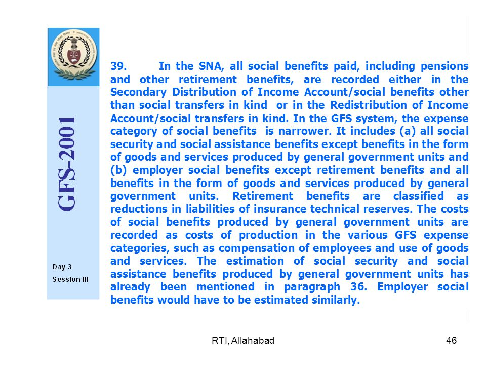 RTI, Allahabad46 39.In the SNA, all social benefits paid, including pensions and other retirement benefits, are recorded either in the Secondary Dist
