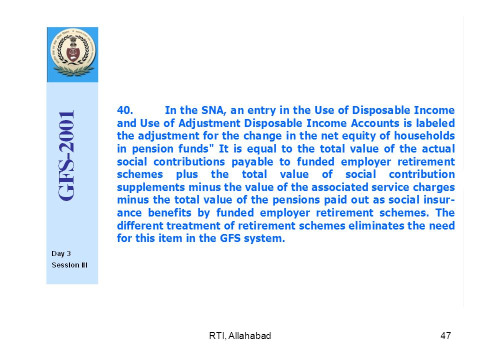 RTI, Allahabad47 40.In the SNA, an entry in the Use of Disposable Income and Use of Adjustment Disposable Income Accounts is labeled the adjustment fo