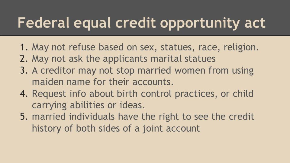 Federal equal credit opportunity act 1.May not refuse based on sex, statues, race, religion.