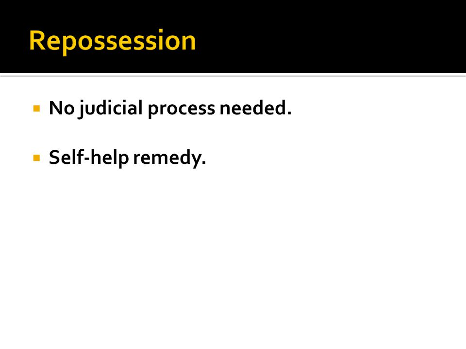  No judicial process needed.  Self-help remedy.