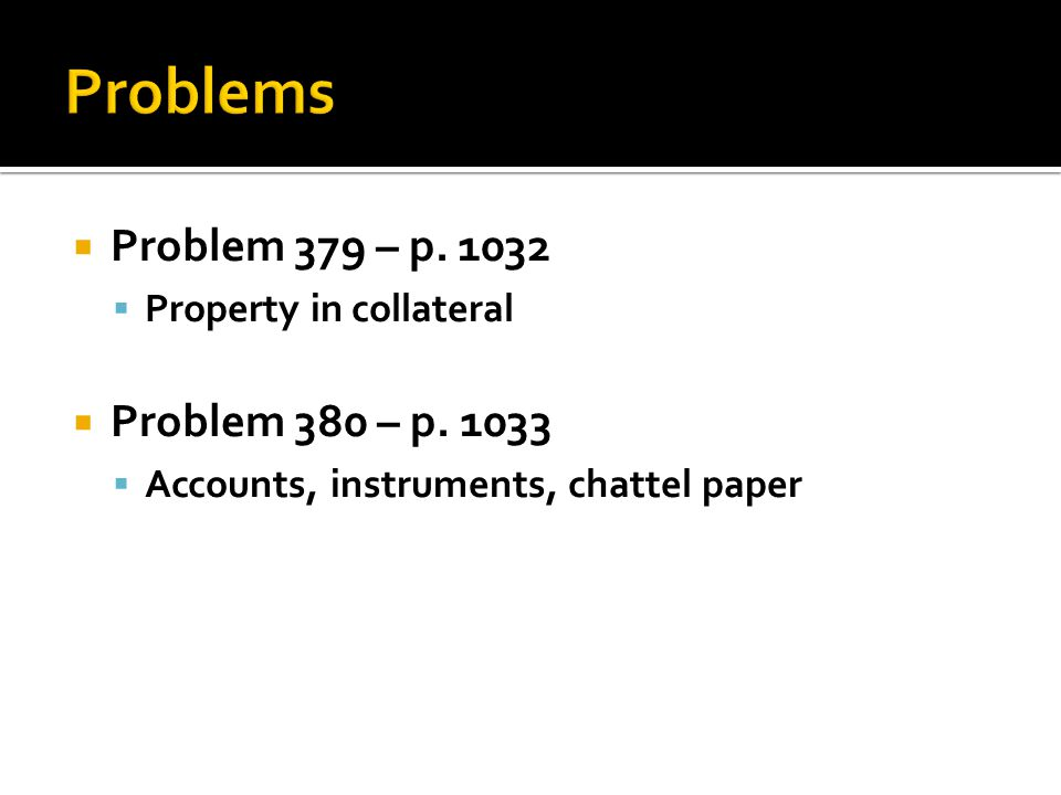  Problem 379 – p. 1032  Property in collateral  Problem 380 – p.