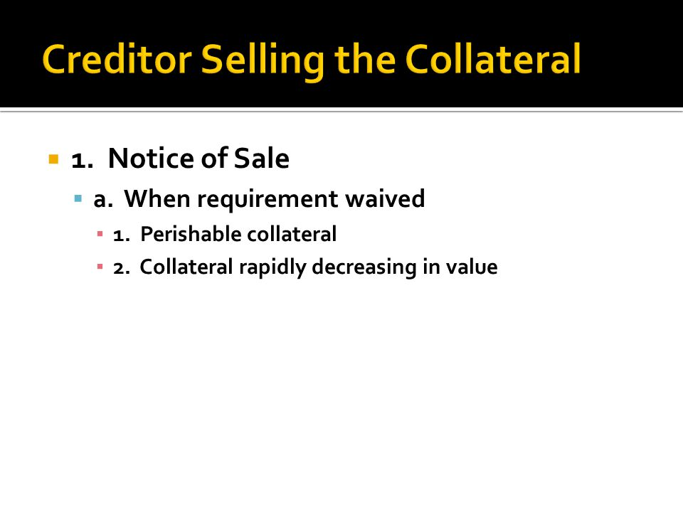  1. Notice of Sale  a. When requirement waived ▪ 1.